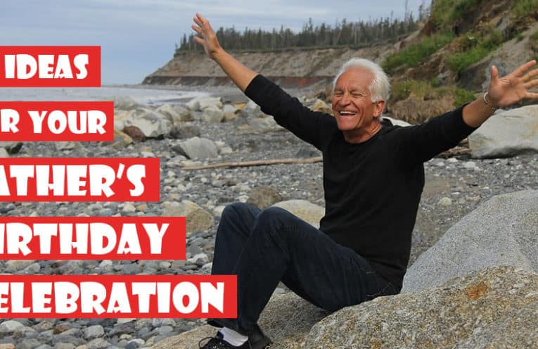 6 Ideas for Your Father's Birthday Celebration