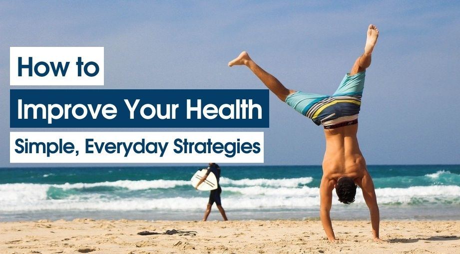 How to Improve Your Health with Simple, Everyday Strategies